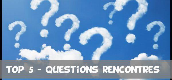 top-5-questions-rencontres
